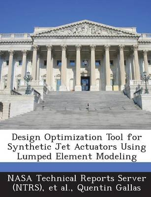 Design Optimization Tool for Synthetic Jet Actuators Using Lumped Element Modeling (Paperback): Quentin Gallas