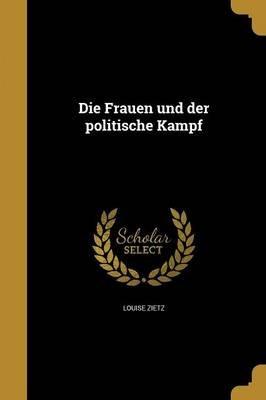 Die Frauen Und Der Politische Kampf (German, Paperback): Louise Zietz