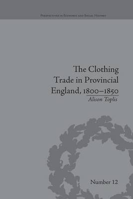 The Clothing Trade in Provincial England, 1800-1850 (Paperback): Alison Toplis