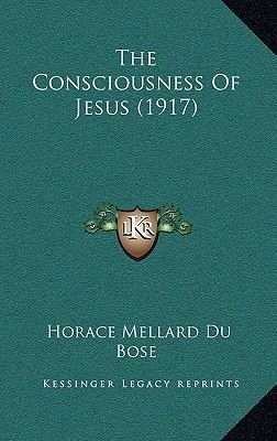 The Consciousness of Jesus (1917) (Hardcover): Horace Mellard Du Bose