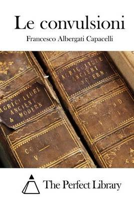 Le Convulsioni (Italian, Paperback): Francesco Albergati Capacelli