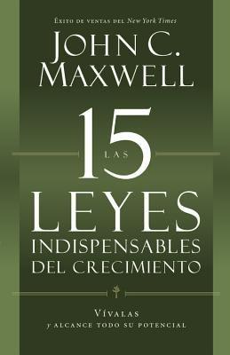 Las 15 Leyes Indispensables del Crecimiento - Vivalas y Alcance Todo su Potencial (Spanish, Paperback): John C. Maxwell