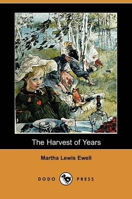The Harvest of Years (Dodo Press) (Paperback): Martha Lewis Ewell
