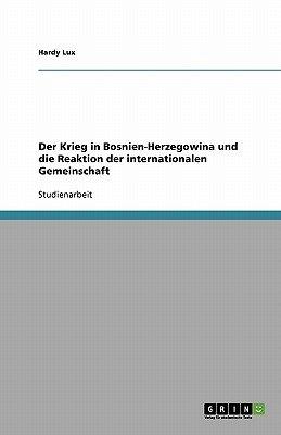 Der Krieg in Bosnien-Herzegowina Und Die Reaktion Der Internationalen Gemeinschaft (German, Paperback): Hardy Lux
