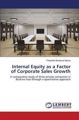 Internal Equity as a Factor of Corporate Sales Growth (Paperback): Nasse Theophile Bindeoue