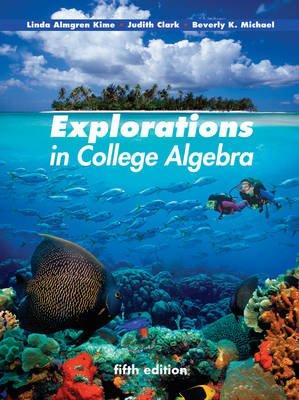 Explorations in College Algebra (Paperback, 5th Revised edition): Linda Almgren Kime, Judy Clark, Beverly K. Michael