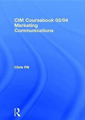 CIM Coursebook 03/04 Marketing Communications (Electronic book text): Chris Fill