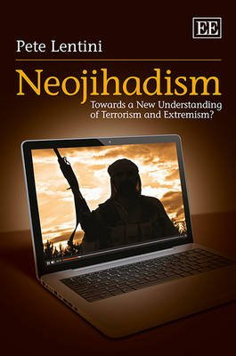 Neojihadism - Towards a New Understanding of Terrorism and Extremism? (Hardcover): Pete Lentini