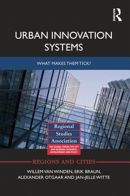Urban Innovation Systems - What makes them tick? (Electronic book text): Willem Van Winden, Erik Braun, Alexander Otgaar,...