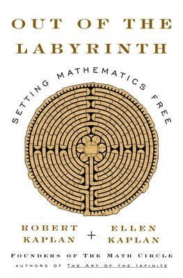 Out of the Labyrinth - Setting Mathematics Free (Hardcover): Ellen Kaplan, Robert Kaplan