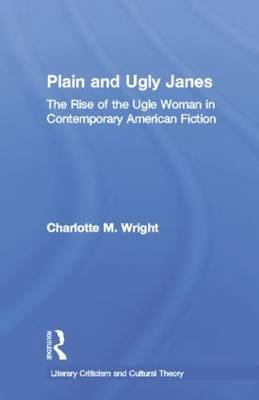 Plain and Ugly Janes - The Rise of the Ugly Woman in Contemporary American Fiction (Paperback): Charlotte M. Wright