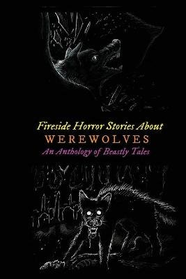 Fireside Horror Stories about Werewolves - An Anthology of Beastly Tales (Paperback): Bram Stoker, H. P Lovecraft, Rudyard...
