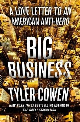 Big Business - A Love Letter to an American Anti-Hero (Hardcover): Tyler Cowen