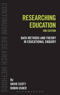 Researching Education - Data, Methods and Theory in Educational Enquiry (Hardcover, 2nd): David Scott, Robin Usher