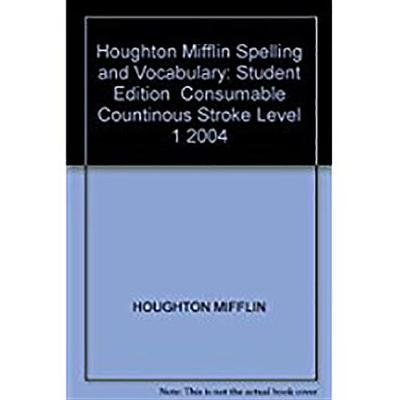 Houghton Mifflin Spelling and Vocabulary - Student Edition Consumable Countinous Stroke Level 1 2004 (Paperback): Houghton...