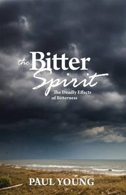 The Bitter Spirit - The Deadly Effects of Bitterness (Paperback): Paul Young