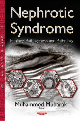 Nephrotic Syndrome - Etiology, Pathogenesis & Pathology (Hardcover): Muhammed Mubarak