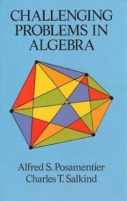 Challenging Problems in Algebra (Electronic book text): Alfred S. Posamentier, Charles T. Salkind