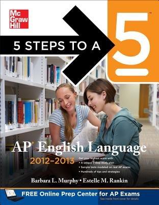 5 Steps to a 5 AP English Language 2012-2013 (Paperback, 4th Revised edition): Barbara Murphy, Estelle M. Rankin