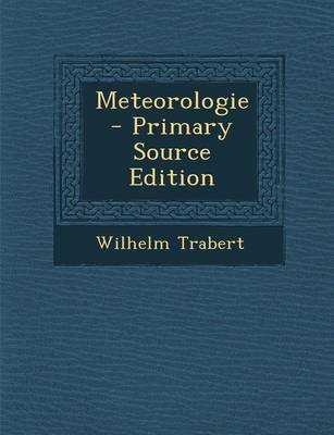 Meteorologie (English, German, Paperback, Primary Source): Wilhelm Trabert
