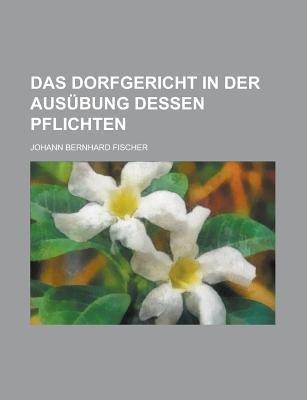 Das Dorfgericht in Der Ausubung Dessen Pflichten (Paperback): United States Congress Senate, Johann Bernhard Fischer