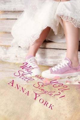 Why Are You Still Single? (Paperback): Anna York