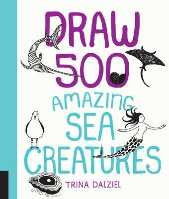 Draw 500 Amazing Sea Creatures - A Sketchbook for Artists, Designers, and Doodlers (Paperback): Trina Dalziel