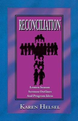 Reconciliationsermon Outlines (Paperback): Karen Helsel