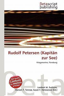 Rudolf Petersen (Kapitan Zur See) (Paperback): Lambert M. Surhone, Miriam T. Timpledon, Susan F. Marseken