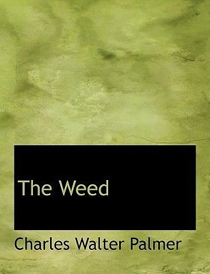 The Weed (Paperback): Charles Walter Palmer