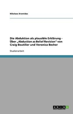 "Die Abduktion ALS Plausible Erklarung - Uber ""Abduction as Belief Revision"" Von Craig Boutilier Und Veronica Becher (German,..."