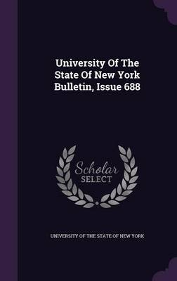 University of the State of New York Bulletin, Issue 688 (Hardcover): University of the State of New York.