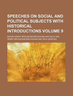 Speeches on Social and Political Subjects with Historical Introductions Volume 9 (Paperback): Baron Henry Brougham Vaux