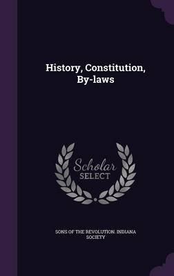 History, Constitution, By-Laws (Hardcover): Sons Of the Revolution Indiana Society