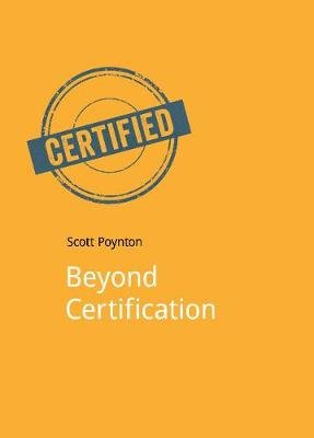 Beyond Certification (Electronic book text): Scott Poynton