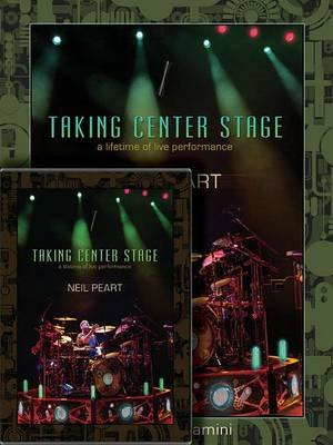 Neil Peart: Taking Center Stage Combo Pack - A Lifetime of Live Performance (Paperback):