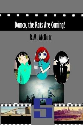 Domco, the Rats Are Coming - A Novel by Rebecca McNutt (Paperback): R. M. McNutt