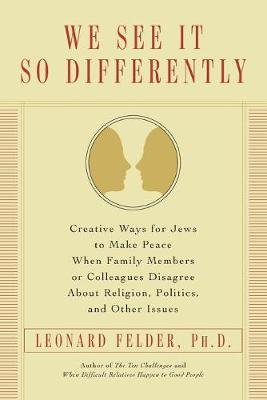 We See It So Differently - Creative Ways for Jews to Make Peace When Family Members or Colleagues Disagree About Religion,...
