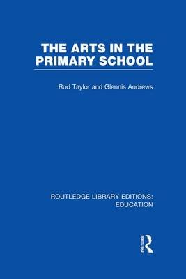 The Arts in the Primary School (Paperback): Rod Taylor, Glennis Andrews