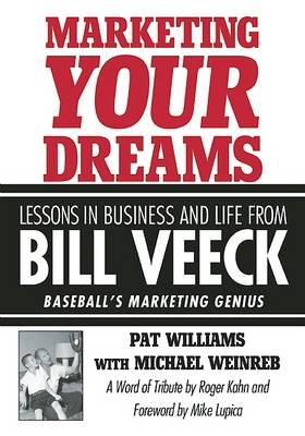 Marketing Your Dreams - Lessons in Business and Life from Bill Veeck: Baseball's Marketing Genius (Hardcover): Pat Williams