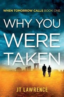 Why You Were Taken - When Tomorrow Calls: Book 1 (Paperback): J.T. Lawrence