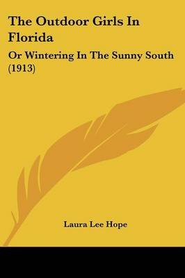 The Outdoor Girls in Florida - Or Wintering in the Sunny South (1913) (Paperback): Laura Lee Hope