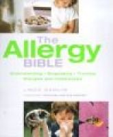 The Allergy Bible - The Definitive Guide to Understanding, Diagnosing and Treating Allergies and Intolerances (Hardcover):...