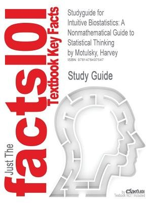 Studyguide for Intuitive Biostatistics - A Nonmathematical Guide to Statistical Thinking by Motulsky, Harvey (Paperback):...