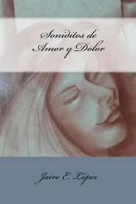 Soniditos de Amor y Dolor (Spanish, Paperback): Jairo E. Lopez