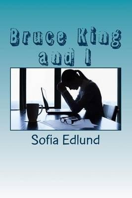 Bruce King and I (Paperback): Sofia Edlund