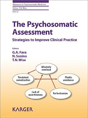 The Psychosomatic Assessment - Strategies to Improve Clinical Practice (Electronic book text): G.A. Fava, N. Sonino, T.N. Wise