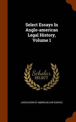 Select Essays in Anglo-American Legal History, Volume 1 (Hardcover): Association of American Law Schools