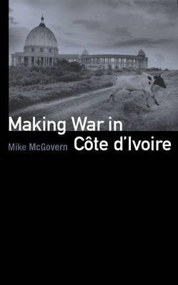 Making War in Cote D'Ivoire (Hardcover): Mike McGovern