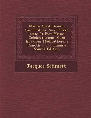 Manna Quotidianum Sacerdotum, Sive Preces Ante Et Post Missae Celebrationem, Cum Brevibus Meditationum Punctis...... - Primary...